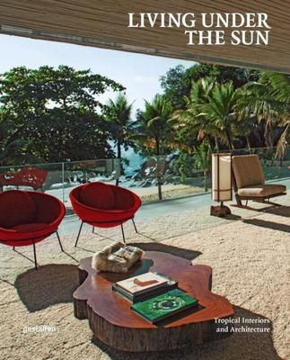 Living Under the Sun - Tropical Interiors and architecture