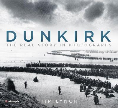 Dunkirk: The Real Story in Photographs