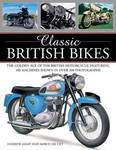Classic British Bikes: The Golden Age of the British Motorcycles, Featuring 100 Machines Shown in Over 200 Photographs