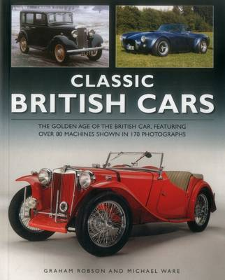 Classic British Cars: The Golden Age of the British Car, Featuring Over 80 Machines Shown in 170 Photographs