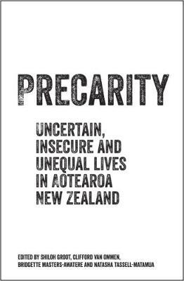 Precarity: Uncertain, Insecure and Unequal Lives in Aotearoa New Zealand