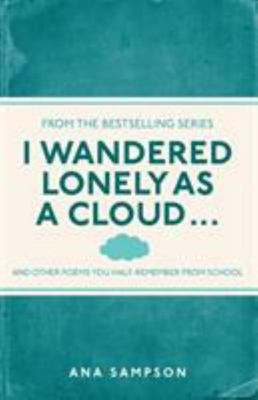 I Wandered Lonely as a Cloud...: And Other Poems You Half-Remember from School