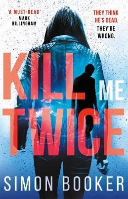 Kill Me Twice: A compulsively gripping thriller perfect for fans of Harlan Coben