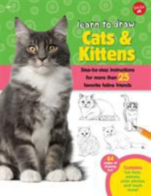 Learn to Draw Cats & Kittens: Step-By-Step Instructions for More Than 25 Favorite Feline Friends