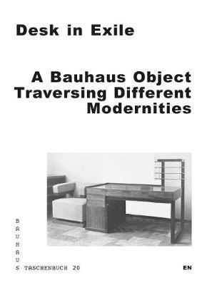 Desk in Exile: A Bauhaus Object Traversing Different Modernities