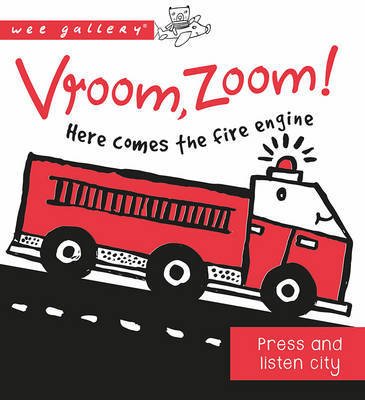 Vroom, Zoom! Here Comes the Fire Engine!: A Press & Listen Board Book (Wee Gallery)
