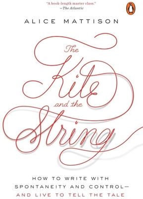The Kite and the String : How to Write with Spontaneity and Control--And Live to Tell the Tale