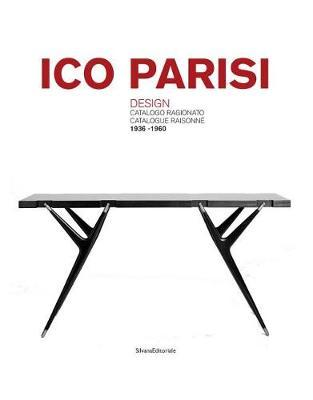 Ico Parisi: Design - Catalogue Raisonnee 1936-1960