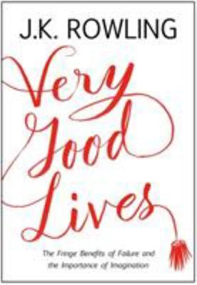 Very Good Lives : The Fringe Benefits of Failure and the Importance of Imagination
