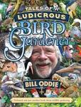 Tales of Ludicrous Bird Gardens