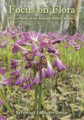 Focus on Flora Native Plants of the Adelaide Hills and Barossa