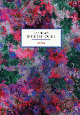 Fashion Insiders: Guide to Paris