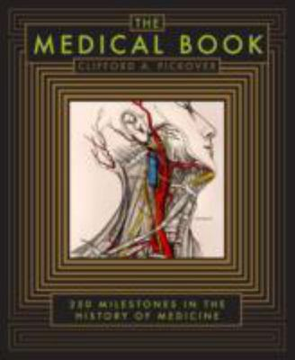 The Medical Book: 250 Milestones in the History of Medicine