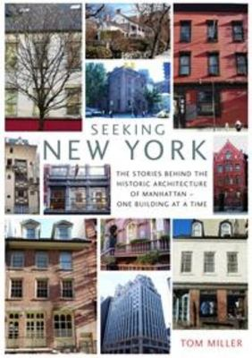 Seeking New York: The Stories Behind the Historic Architecture of Manhattan - One Building at a Time