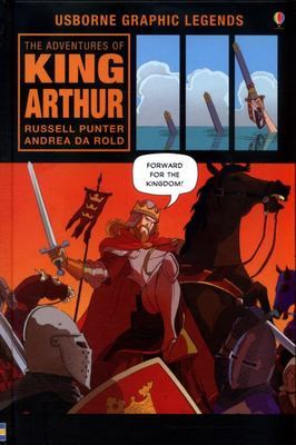 The Adventures of King Arthur (Usborne Graphic Legends)