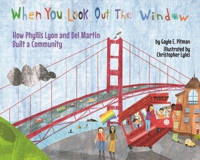 When You Look Out the Window : How Phyllis Lyon and Del Martin Built a Community