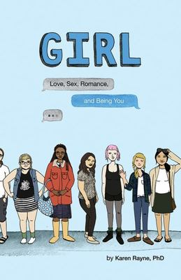 Girl : Love, Sex, Romance, and Being You