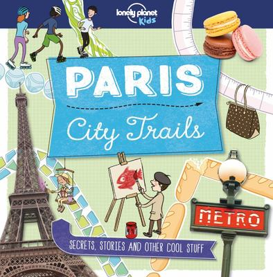 Paris City Trails 1 Lonely Planet Kids