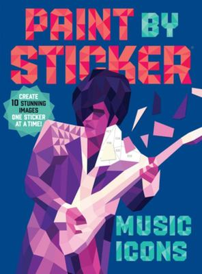 Paint by Sticker: Music Icons Create 12 Pictures One Sticker at a Time!