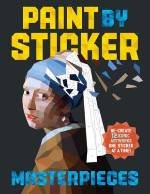 Paint by Sticker Masterpieces Recreate 12 Iconic Artworks One Sticker at a Time!
