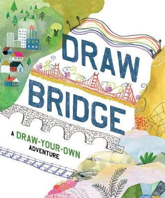 Draw Bridge : A Draw-your-own Adventure