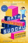 Will Shortz Presents Math Masters Sudoku: 150 Puzzles for Clever KidsSudoku for Kids