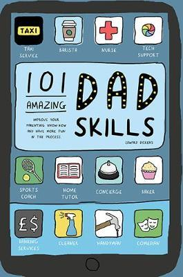 101 Amazing Dad Skills : Improve Your Parenting Know-how and Have More Fun in the Process