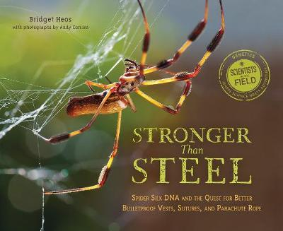 Stronger Than Steel: Spider Silk DNA and the Quest for Better Bulletproof Vests, Suters, and Parachute Rope