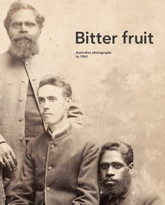 Bitter Fruit: Australian Photographs to 1963