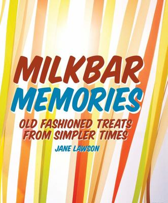 Milkbar Memories: The Cookbook of Your Childhood Dreams ... Musk Sticks, Milkshakes and Other Fun Food Favourites