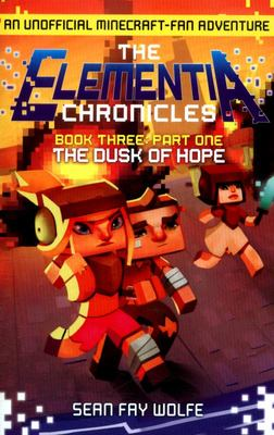 The Dusk of Hope (Minecraft: Elementia Chronicles #3 Part 1)