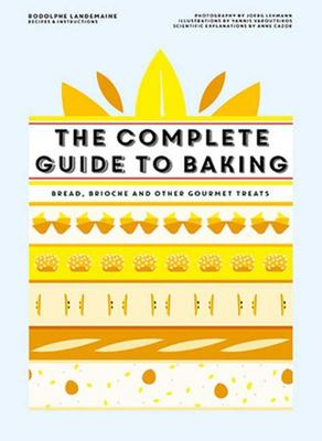 The Complete Guide to Baking : Bread, Brioche and other gourmet treats