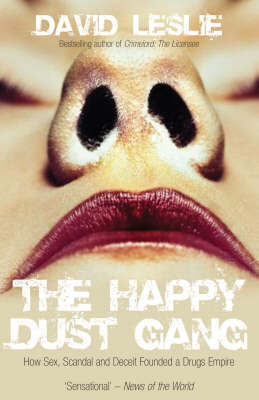 The Happy Dust Gang : How Sex, Scandal and Deceit Founded a Drugs Empire