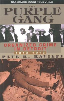 The Purple Gang: Organized Crime in Detroit: 1910 - 1945