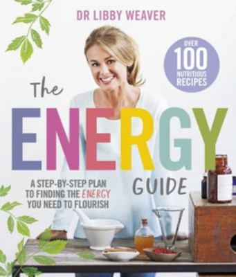 The Energy Guide: A Step-by-Step Guide to Finding the Energy You Need to Flourish