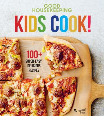 Kids Cook!: 100+ Super-Easy, Delicious Recipes (Good Housekeeping)