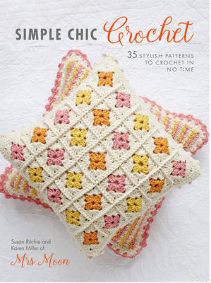 Simple Chic Crochet: 35 Stylish Patterns to Crochet in No Time