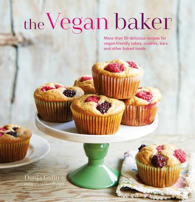 The Vegan Baker : More Than 50 Delicious Recipes for Vegan-friendly Cakes, Cookies, Bars and Other Baked Treats