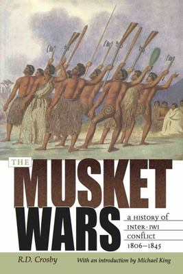 The Musket Wars: A History of Inter-Iwi Conflict 1806 - 1845