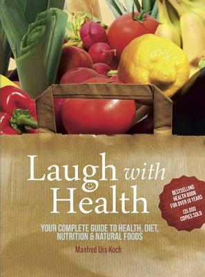 Laugh With Health: Your Complete Guide to Health, Diet, Nutrition and Natural Foods