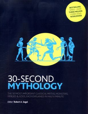 SALE - 30-Second Mythology: The 50 Most Important Classical Gods and Goddesses, Heroes and Monsters, Myths and Legacies, Each Explained in Half a Minute