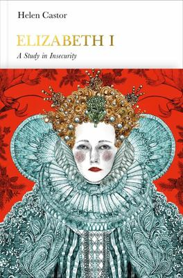 Elizabeth I: A Study in Insecurity (Penguin Monarchs)