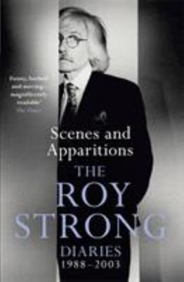Scenes and Apparitions: The Roy Strong Diaries 1988-2003