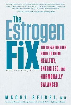 The Estrogen Fix: The Breakthrough Guide to Being Healthy, Energized, and Hormonally Balanced
