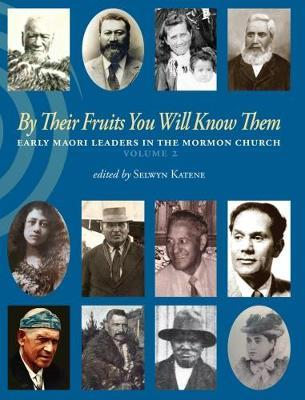 By Their Fruits You Will Know Them: Early Maori Leaders In The Mormon Church Vol.2