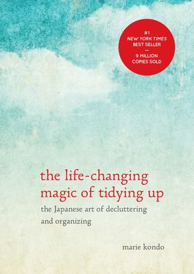 The Life Changing Magic of Tidying Up: The Japanese Art of Decluttering and Organizing