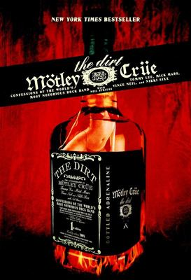 The Dirt: Motley Crue: Confessions of the World's Most Notorious Rock Band