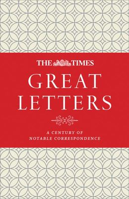 The Times Great Letters : Notable Correspondence to the Newspaper