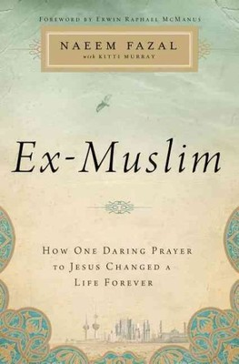 Ex-Muslim : How One Daring Prayer to Jesus Changed a Life Forever