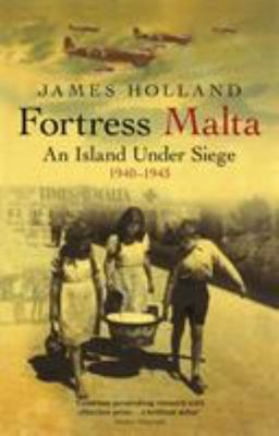 Fortress Malta: An Island under seige 1940-1943